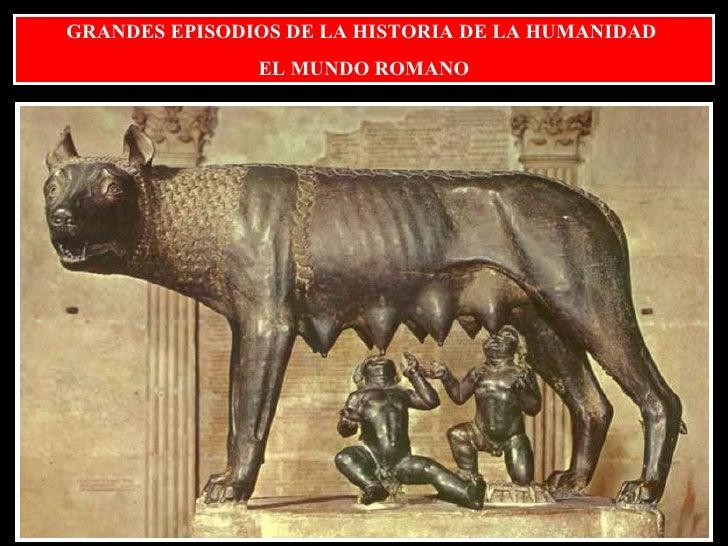 GRANDES EPISODIOS DE LA HISTORIA DE LA HUMANIDAD  EL MUNDO ROMANO