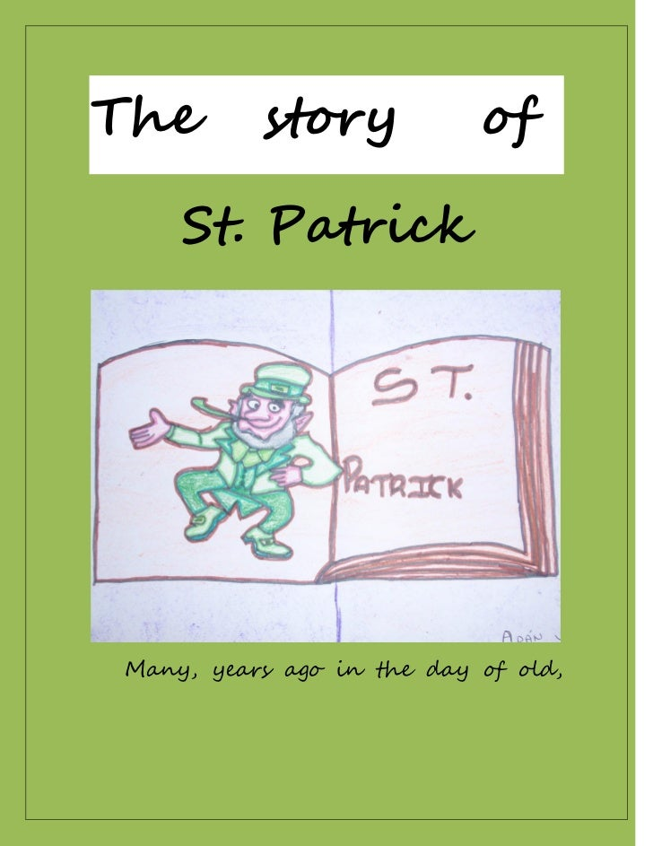 The       story            of    St. PatrickMany, years ago in the day of old,
