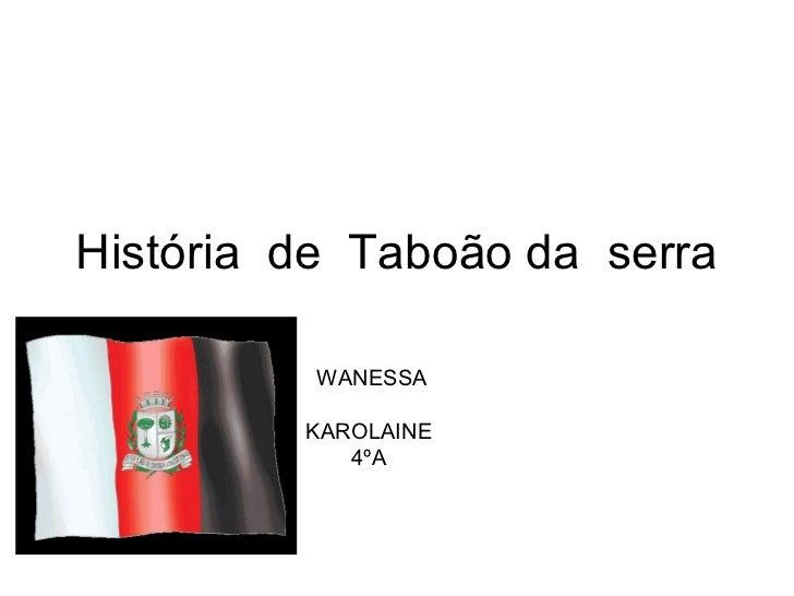 História de Taboão da serra          WANESSA         KAROLAINE            4ºA
