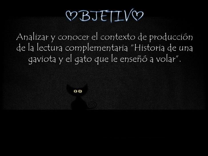 """Analizar y conocer el contexto de producciónde la lectura complementaria """"Historia de una gaviota y el gato ..."""