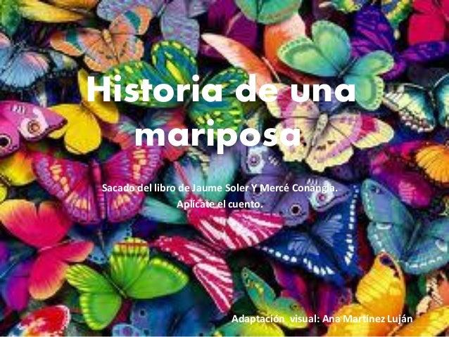 Historia de una   mariposa.Sacado del libro de Jaume Soler Y Mercé Conangla.                Aplícate el cuento.           ...