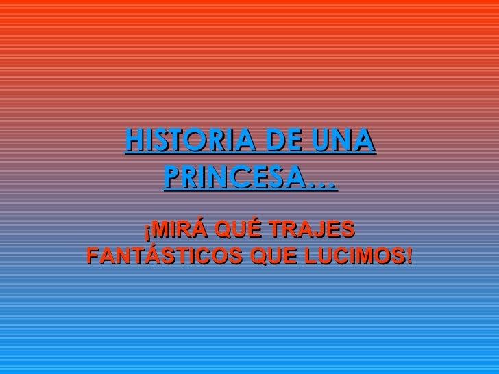 HISTORIA DE UNA     PRINCESA…    ¡MIRÁ QUÉ TRAJESFANTÁSTICOS QUE LUCIMOS!