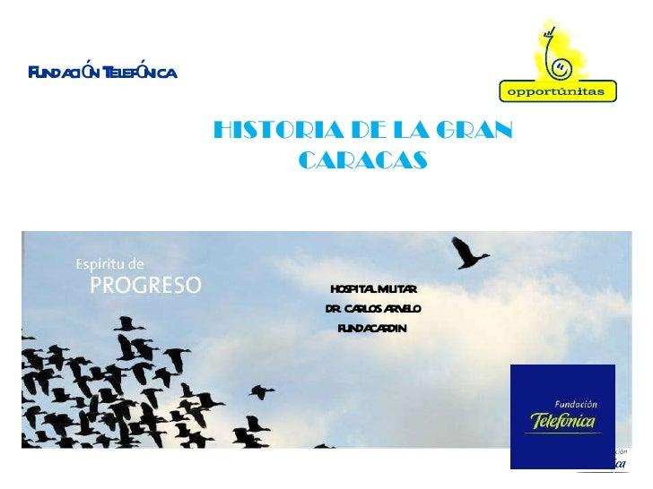 Fundación Telefónica HISTORIA DE LA GRAN CARACAS HOSPITAL MILITAR DR. CARLOS ARVELO FUNDACARDIN