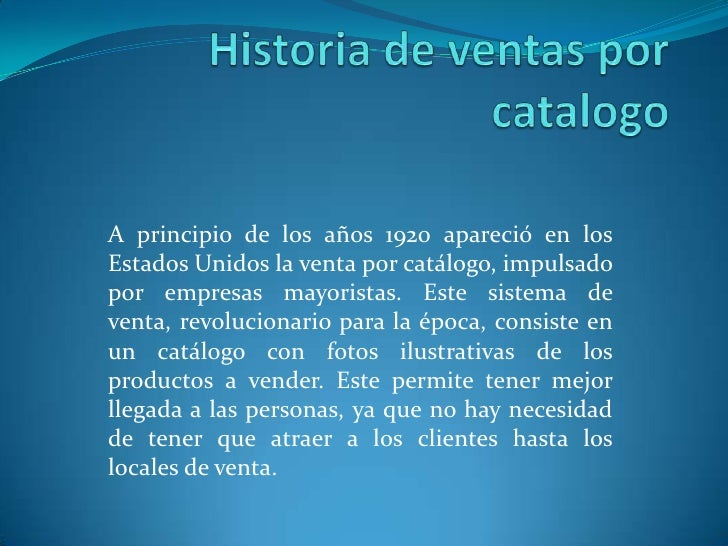 Historia de ventas por catalogo<br />A principio de los años 1920 apareció en los Estados Unidos la venta por catálogo, im...