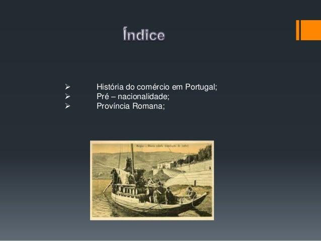  História do comércio em Portugal;  Pré – nacionalidade;  Província Romana;