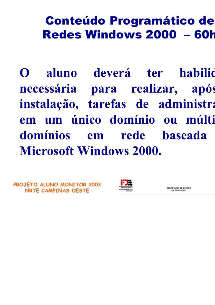 Conteúdo Programático de        Redes Windows 2000 – 60h O aluno deverá ter habilidade necessária para realizar, após a in...