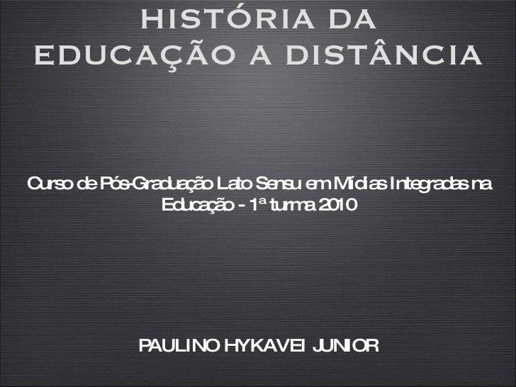 HISTÓRIA DA EDUCAÇÃO A DISTÂNCIA Curso de Pós-Graduação  Lato Sensu  em Mídias Integradas na Educação - 1ª turma 2010 PAUL...