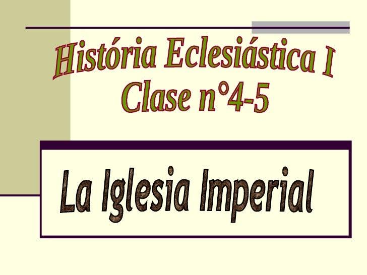 História Eclesiástica I Clase n°4-5 La Iglesia Imperial