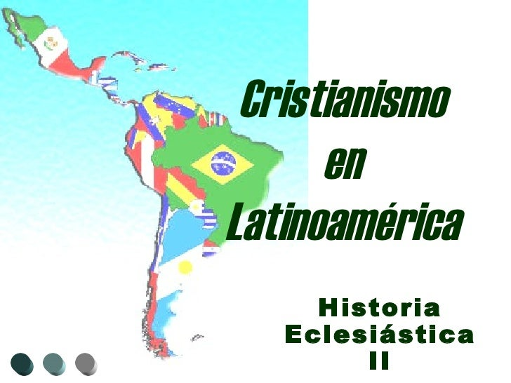 Cristianismo en Latinoamérica Historia Eclesiástica II