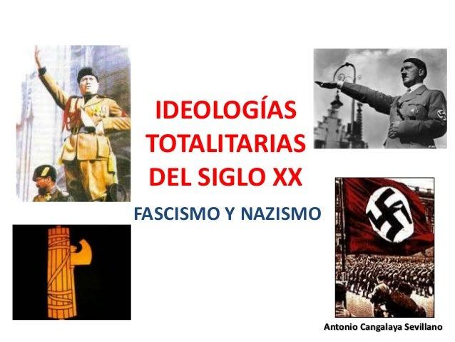 IDEOLOGÍAS TOTALITARIAS DEL SIGLO XX FASCISMO Y NAZISMO Antonio Cangalaya Sevillano