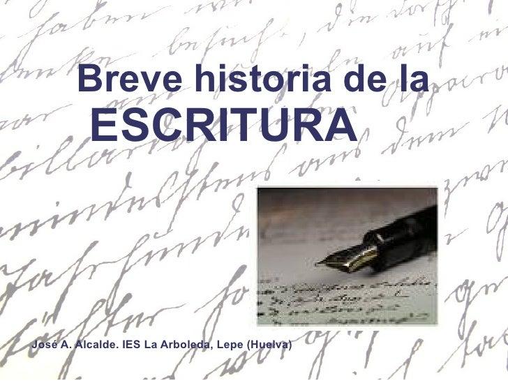Breve historia de la ESCRITURA José A. Alcalde. IES La Arboleda, Lepe (Huelva)