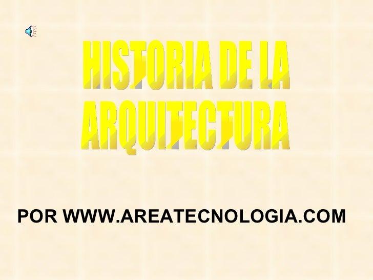 HISTORIA DE LA ARQUITECTURA POR WWW.AREATECNOLOGIA.COM