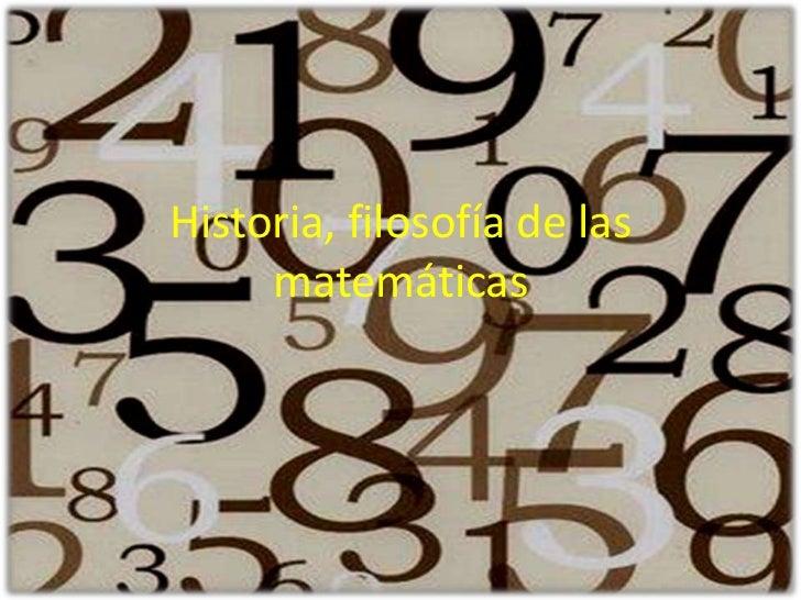 Historia, filosofía de las matemáticas<br />
