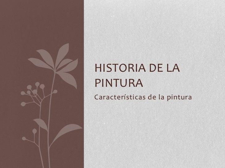 HISTORIA DE LAPINTURACaracterísticas de la pintura