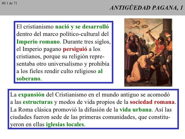 ANTIGÜEDAD PAGANA, 1 El cristianismo  nació y se desarrolló dentro del marco político-cultural del Imperio romano . Durant...