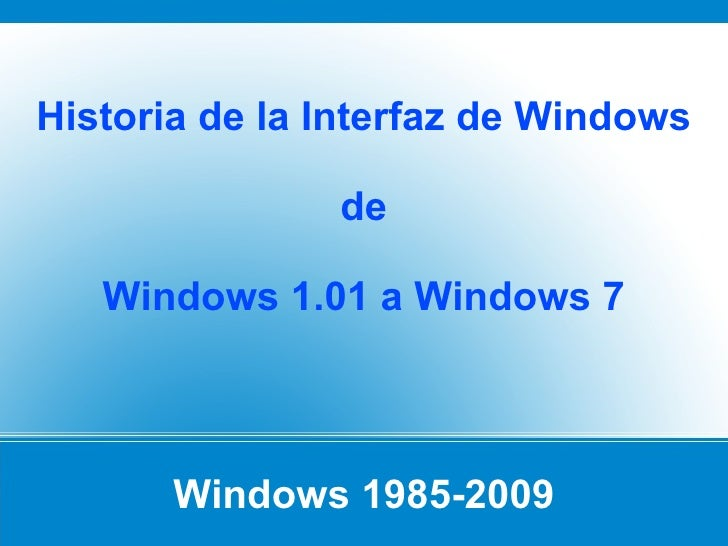 Windows 1985-2009 Historia de la Interfaz de Windows  de Windows 1.01 a Windows 7
