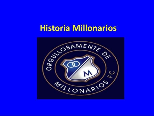 Historia Millonarios  .