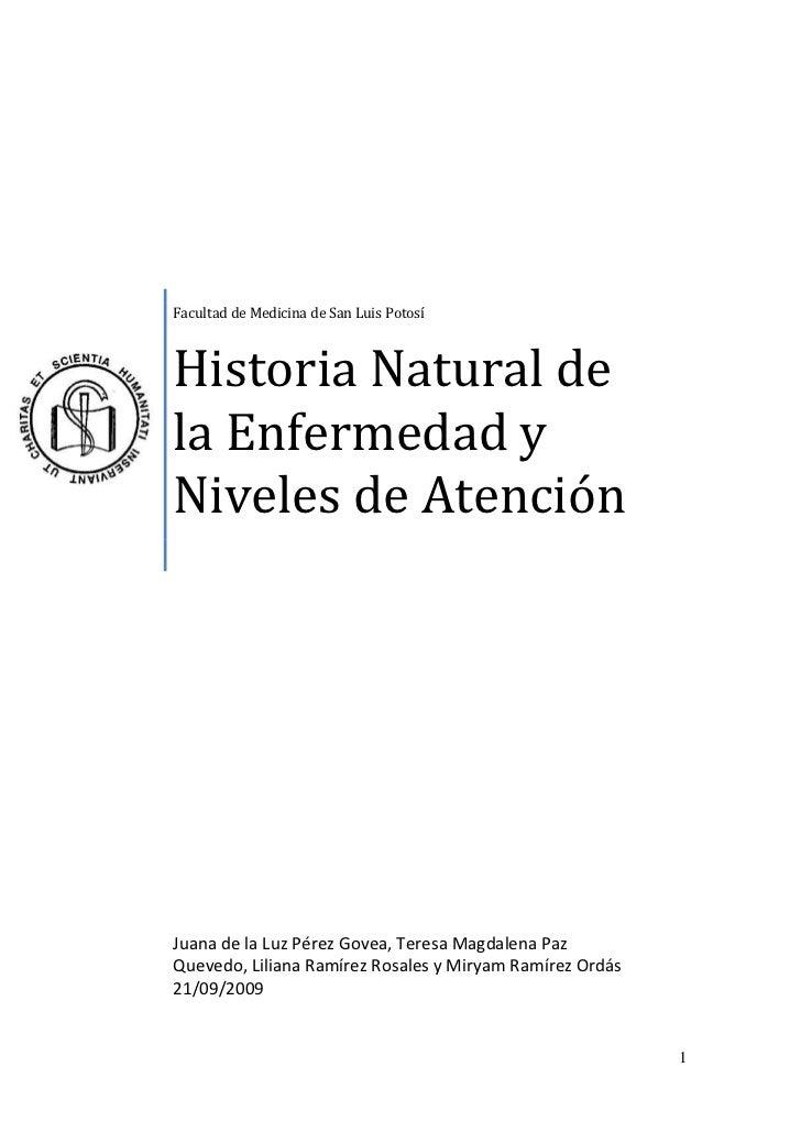 Facultad de Medicina de San Luis PotosíHistoria Natural de la Enfermedad y Niveles de Atención<br />Juana de la Luz Pérez ...