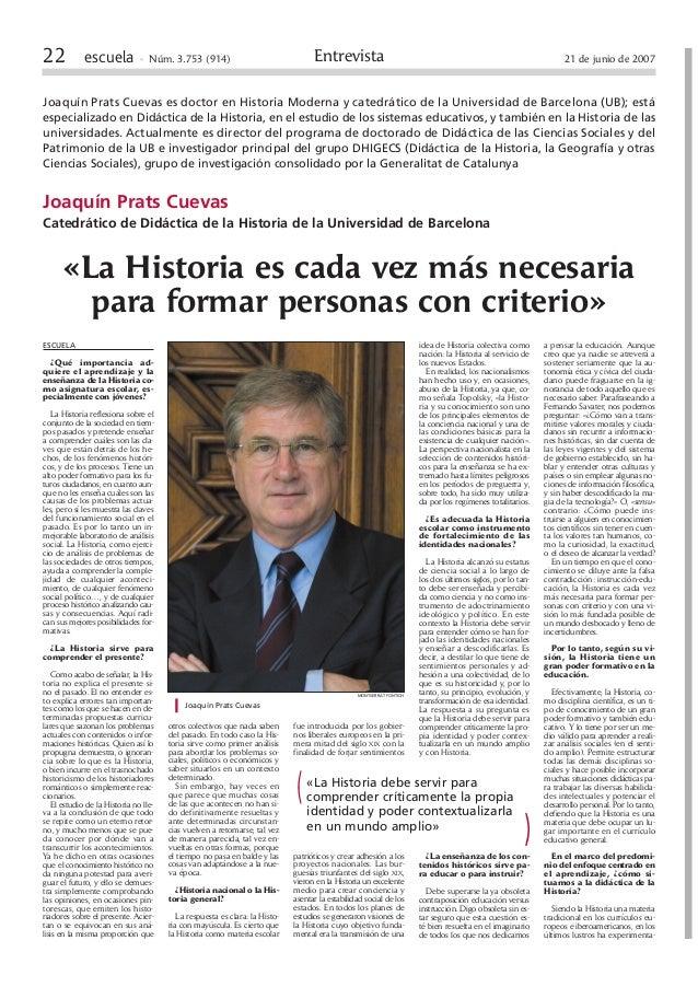 22 escuela • Núm. 3.753 (914)  Entrevista  21 de junio de 2007  Joaquín Prats Cuevas es doctor en Historia Moderna y cated...