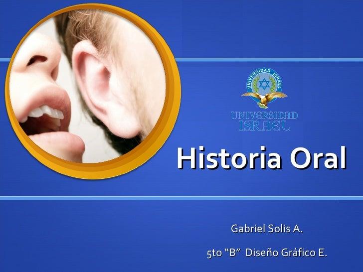 "Historia Oral Gabriel Solis A. 5to ""B""  Diseño Gráfico E."