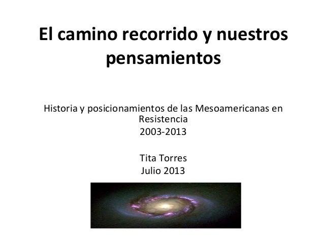 El camino recorrido y nuestros pensamientos Historia y posicionamientos de las Mesoamericanas en Resistencia 2003-2013 Tit...