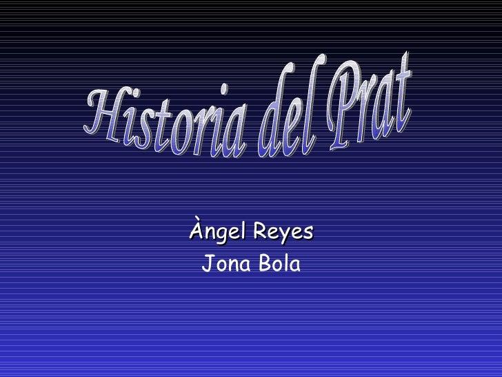 Àngel Reyes Jona Bola Historia del Prat