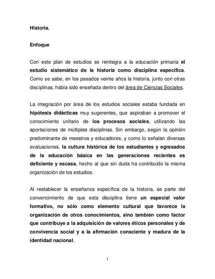 Historia.EnfoqueCon este plan de estudios se reintegra a la educación primaria elestudio sistemático de la historia como d...