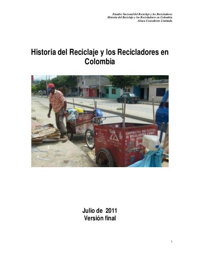 Estudio Nacional del Reciclaje y los RecicladoresHistoria del Reciclaje y los Recicladores en ColombiaAluna Consultores Li...