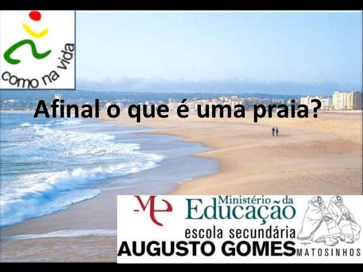 Afinal o que é uma praia?         Joana Mano dos Santos                 Nº15                 7ºA