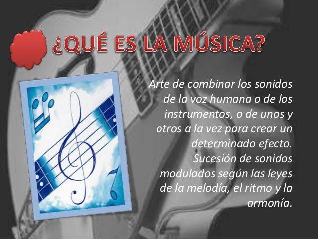 Arte de combinar los sonidos de la voz humana o de los instrumentos, o de unos y otros a la vez para crear un determinado ...