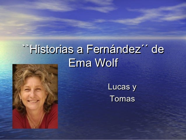 ``Historias a Fernández´´ de          Ema Wolf                Lucas y                Tomas