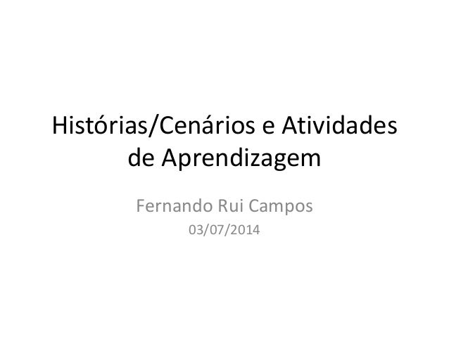 Histórias/Cenários e Atividades de Aprendizagem Fernando Rui Campos 03/07/2014