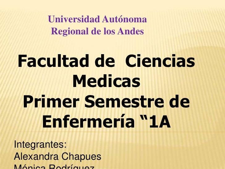 """Universidad Autónoma      Regional de los AndesFacultad de Ciencias      Medicas Primer Semestre de   Enfermería """"1AIntegr..."""