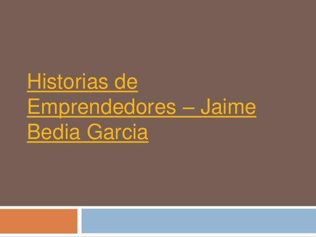 Historias deEmprendedores – JaimeBedia Garcia
