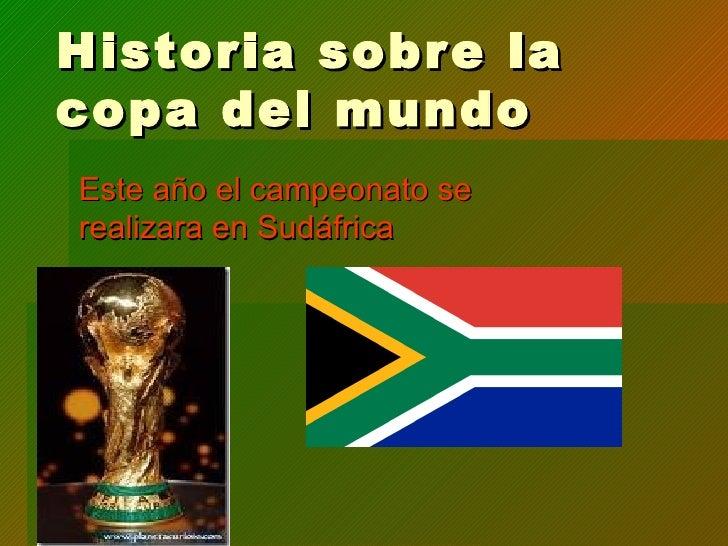 Historia sobre la copa del mundo Este año el campeonato se realizara en Sudáfrica