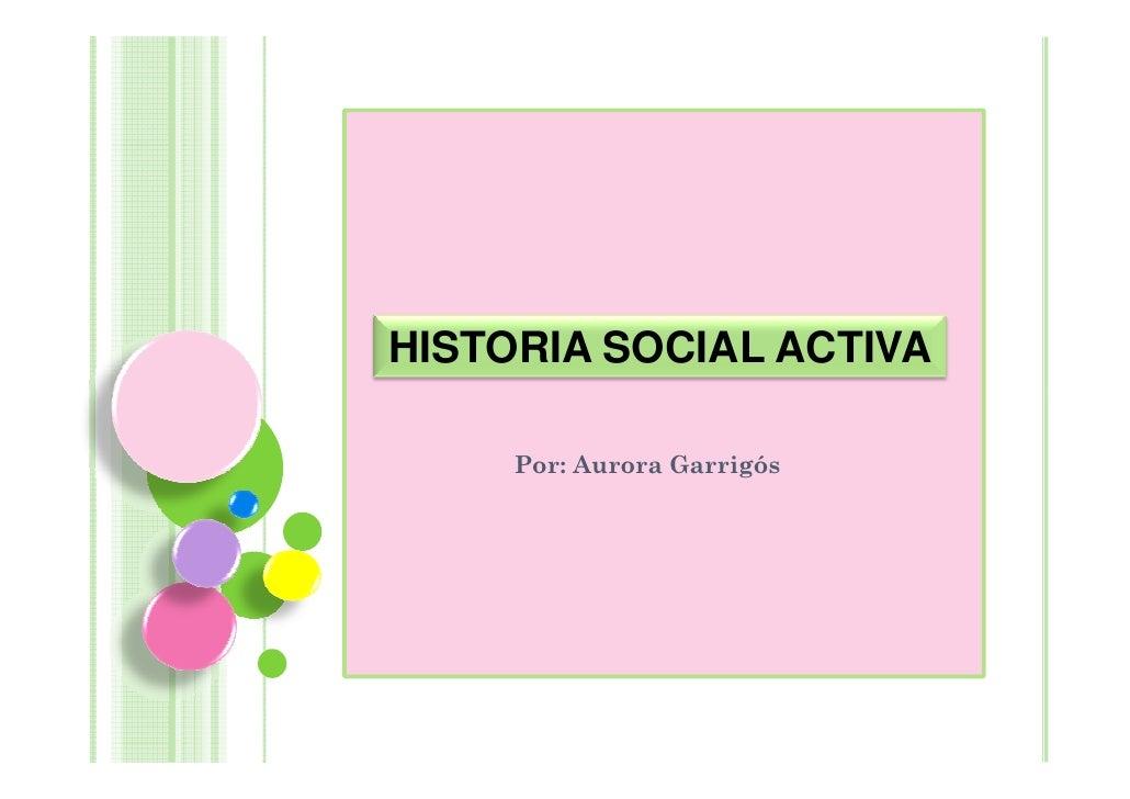 HISTORIA SOCIAL ACTIVA     Por: Aurora Garrigós