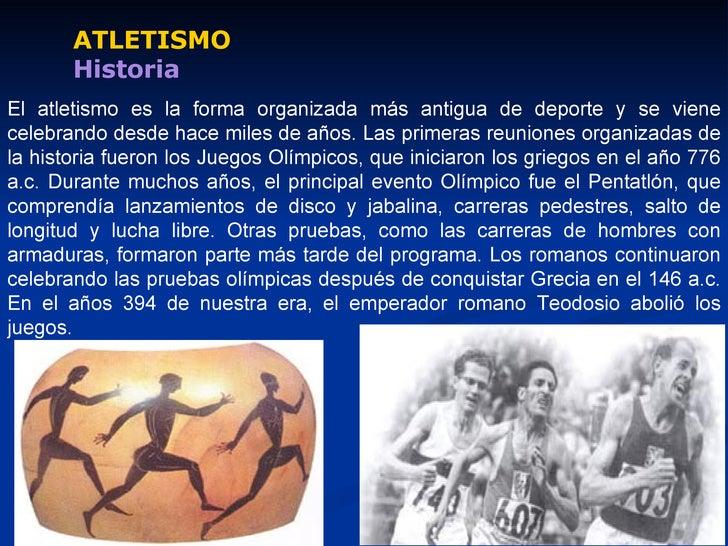 ATLETISMO       HistoriaEl atletismo es la forma organizada más antigua de deporte y se vienecelebrando desde hace miles d...