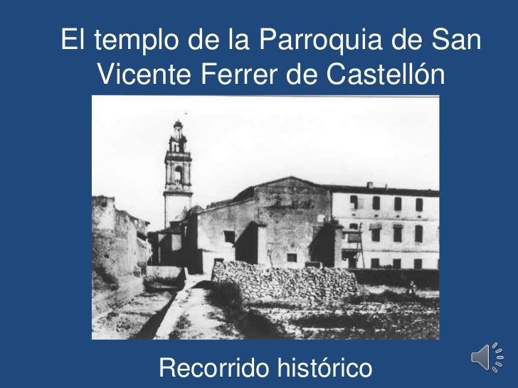 El templo de la Parroquia de San Vicente Ferrer de Castellón<br />Recorrido histórico<br />