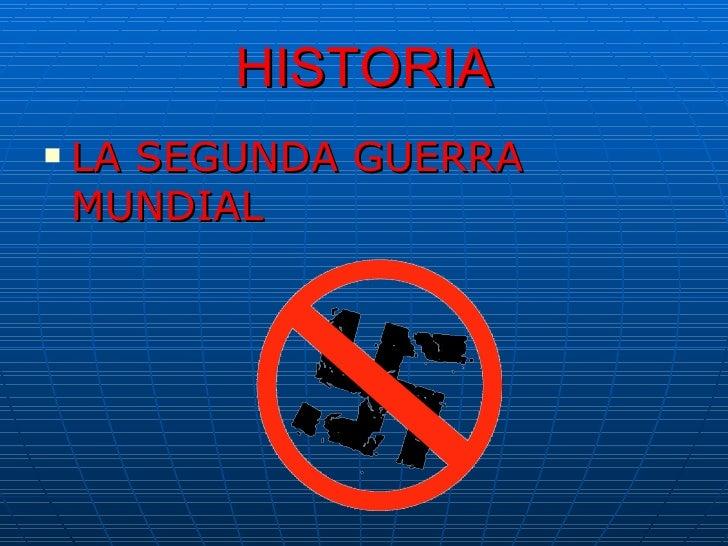 HISTORIA <ul><li>LA SEGUNDA GUERRA MUNDIAL </li></ul>