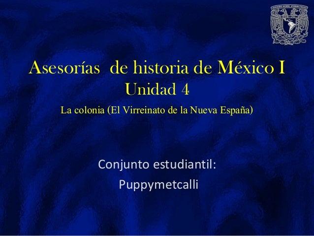 Conjunto estudiantil: Puppymetcalli Asesorías de historia de México I Unidad 4 La colonia (El Virreinato de la Nueva Españ...