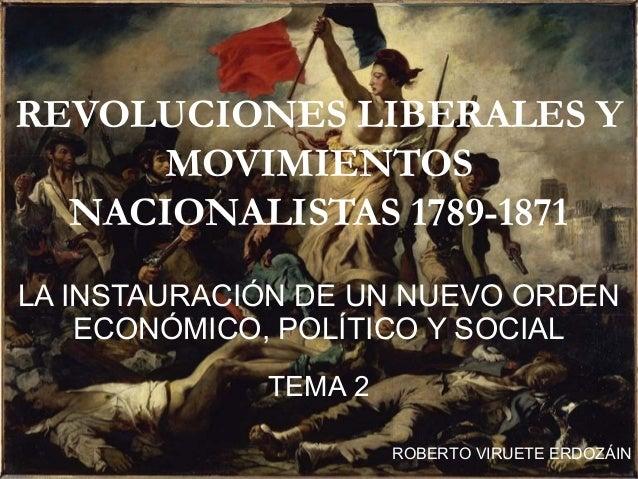 REVOLUCIONES LIBERALES Y MOVIMIENTOS NACIONALISTAS 1789-1871 LA INSTAURACIÓN DE UN NUEVO ORDEN ECONÓMICO, POLÍTICO Y SOCIA...