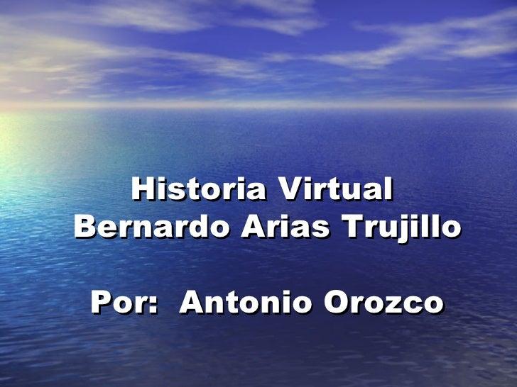 Historia Virtual  Bernardo Arias Trujillo Por:  Antonio Orozco