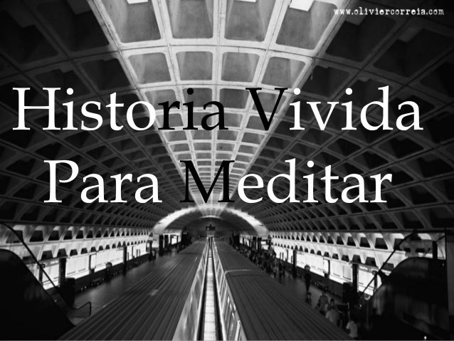 Historia Vivida  Para Meditar