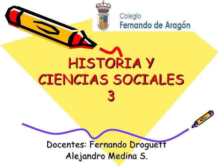 HISTORIA Y CIENCIAS SOCIALES 3 Docentes: Fernando Droguett Alejandro Medina S.