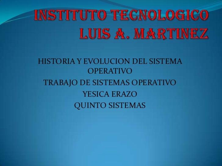 HISTORIA Y EVOLUCION DEL SISTEMA            OPERATIVO TRABAJO DE SISTEMAS OPERATIVO           YESICA ERAZO        QUINTO S...