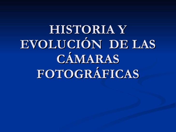 HISTORIA Y EVOLUCIÓN  DE LAS CÁMARAS FOTOGRÁFICAS