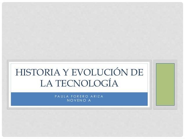 P A U L A F O R E R O A R I Z A N O V E N O A HISTORIA Y EVOLUCIÓN DE LA TECNOLOGÍA