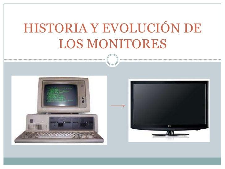 HISTORIA Y EVOLUCIÓN DE    LOS MONITORES