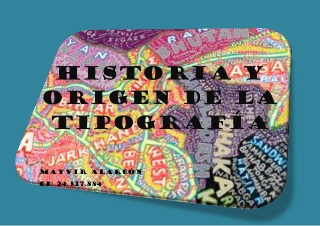 Historia y origen de la tipografía Mayvir Alarcón Ci: 24.327.884