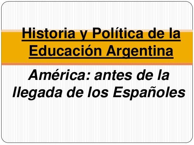 América: antes de la llegada de los Españoles Historia y Política de la Educación Argentina